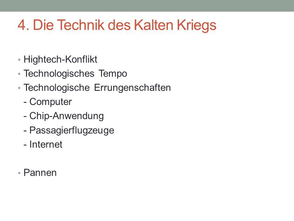 4. Die Technik des Kalten Kriegs Hightech-Konflikt Technologisches Tempo Technologische Errungenschaften - Computer - Chip-Anwendung - Passagierflugze