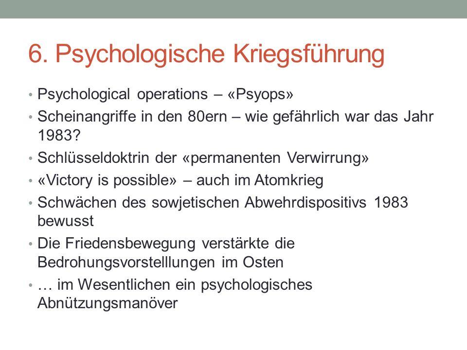 6. Psychologische Kriegsführung Psychological operations – «Psyops» Scheinangriffe in den 80ern – wie gefährlich war das Jahr 1983? Schlüsseldoktrin d