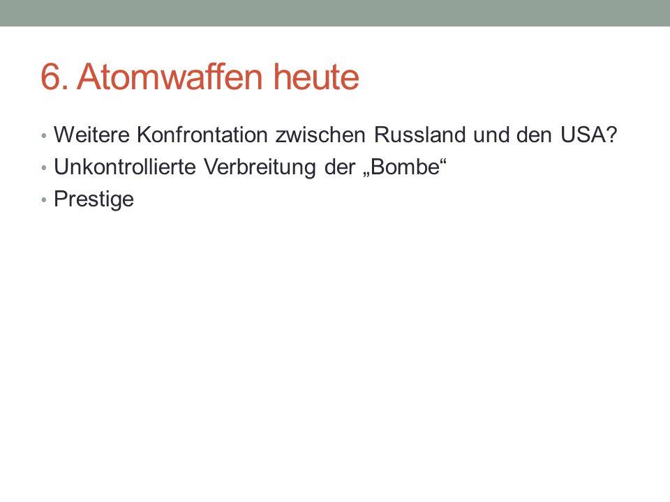 6.Atomwaffen heute Weitere Konfrontation zwischen Russland und den USA.