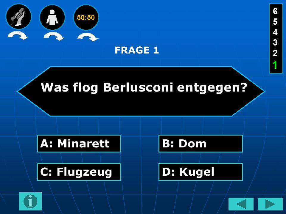 50:50 Was flog Berlusconi entgegen? A: MinarettB: Dom C: FlugzeugD: Kugel FRAGE 1 654321654321