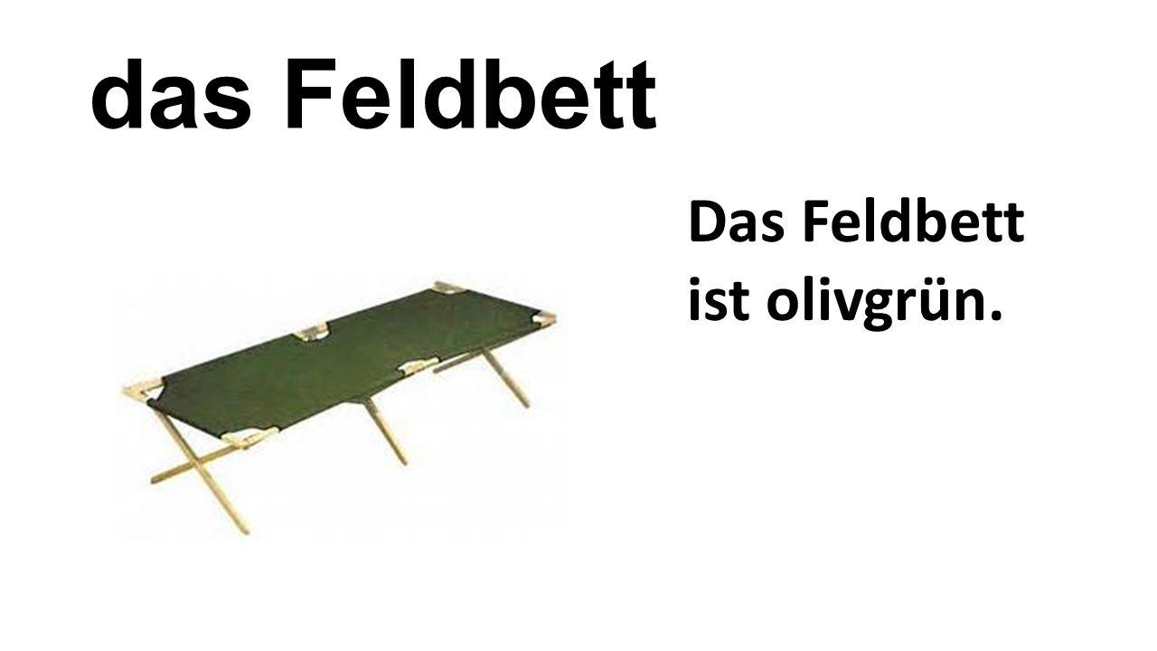 das Feldbett Das Feldbett ist olivgrün.
