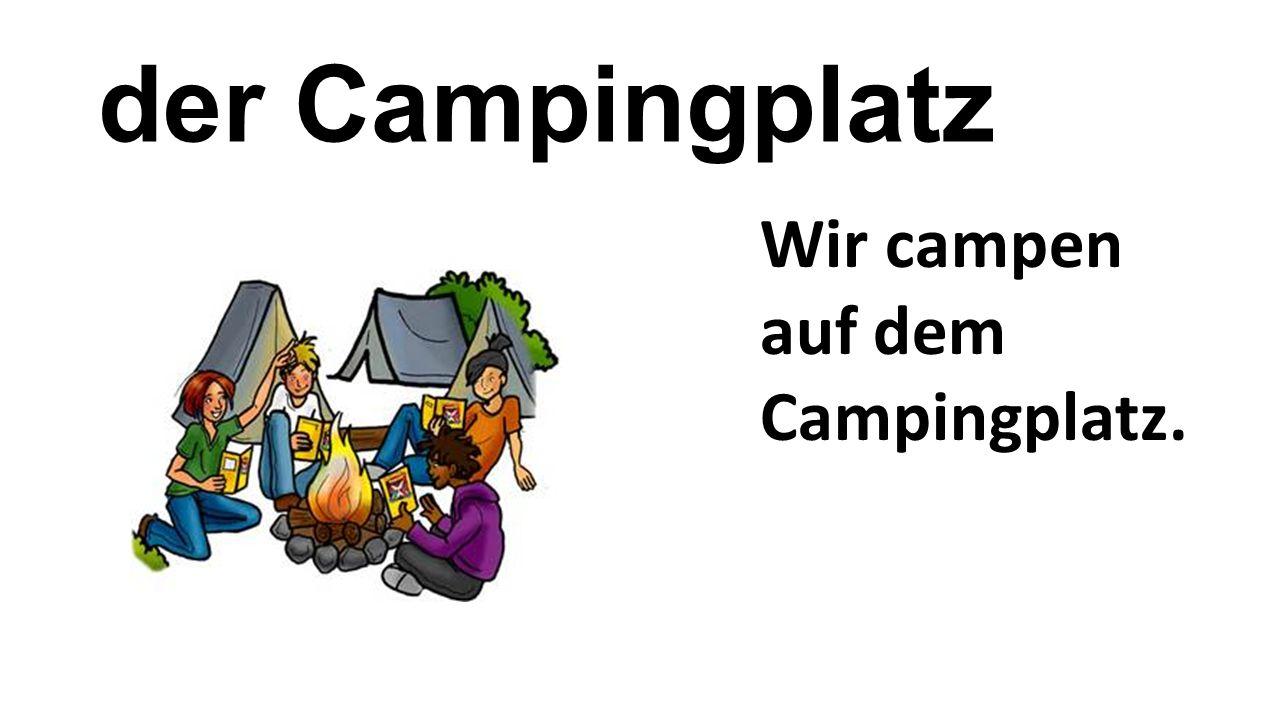 der Campingplatz Wir campen auf dem Campingplatz.