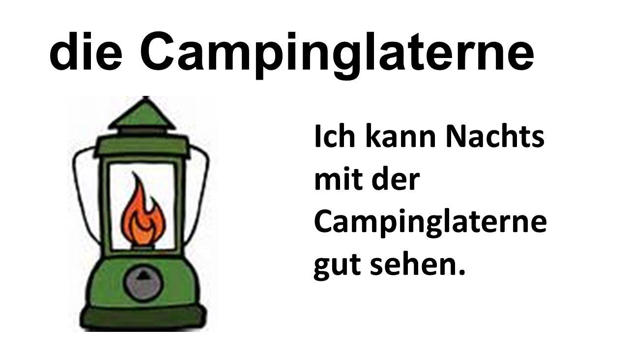 die Campinglaterne Ich kann Nachts mit der Campinglaterne gut sehen.