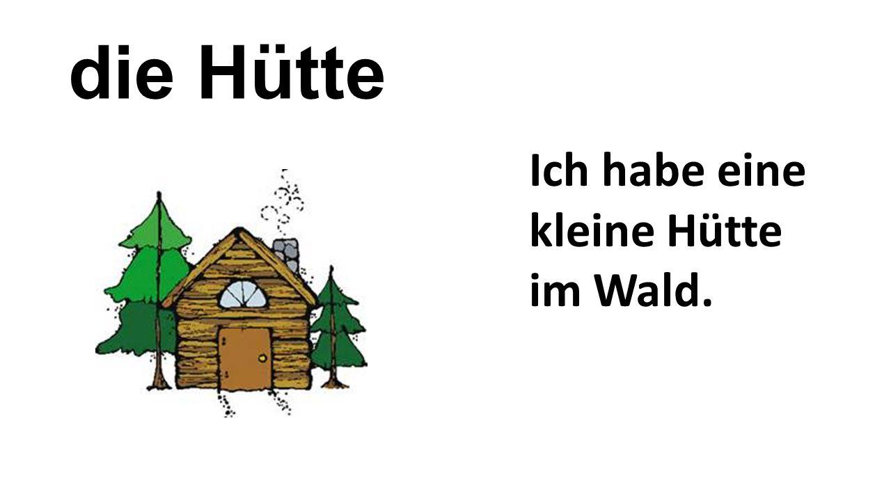 die Hütte Ich habe eine kleine Hütte im Wald.