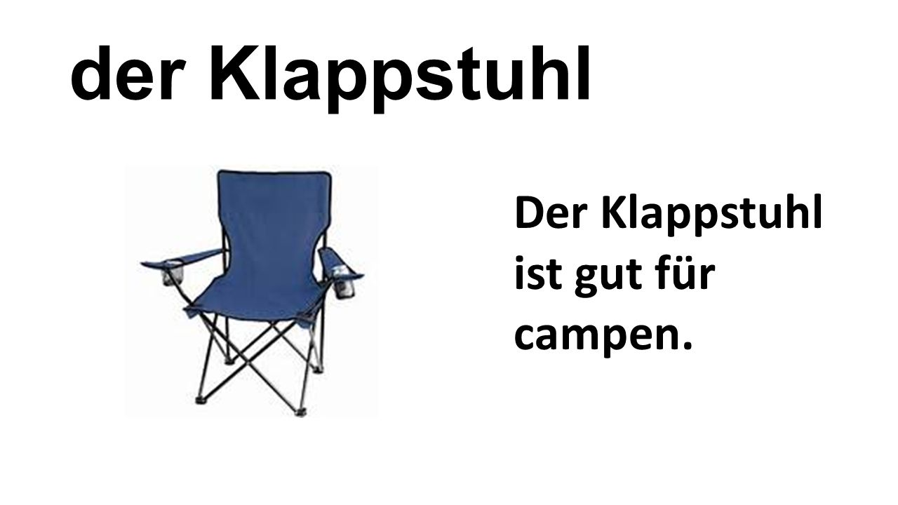 der Klappstuhl Der Klappstuhl ist gut für campen.