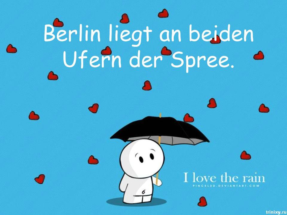 Berlin liegt an beiden Ufern der Spree.