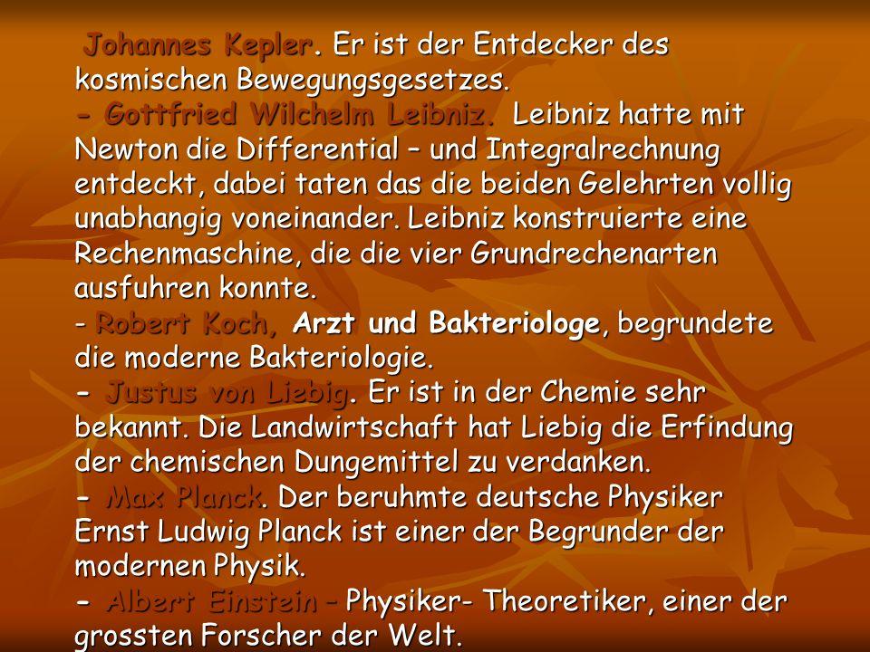 Johannes Kepler. Er ist der Entdecker des kosmischen Bewegungsgesetzes.