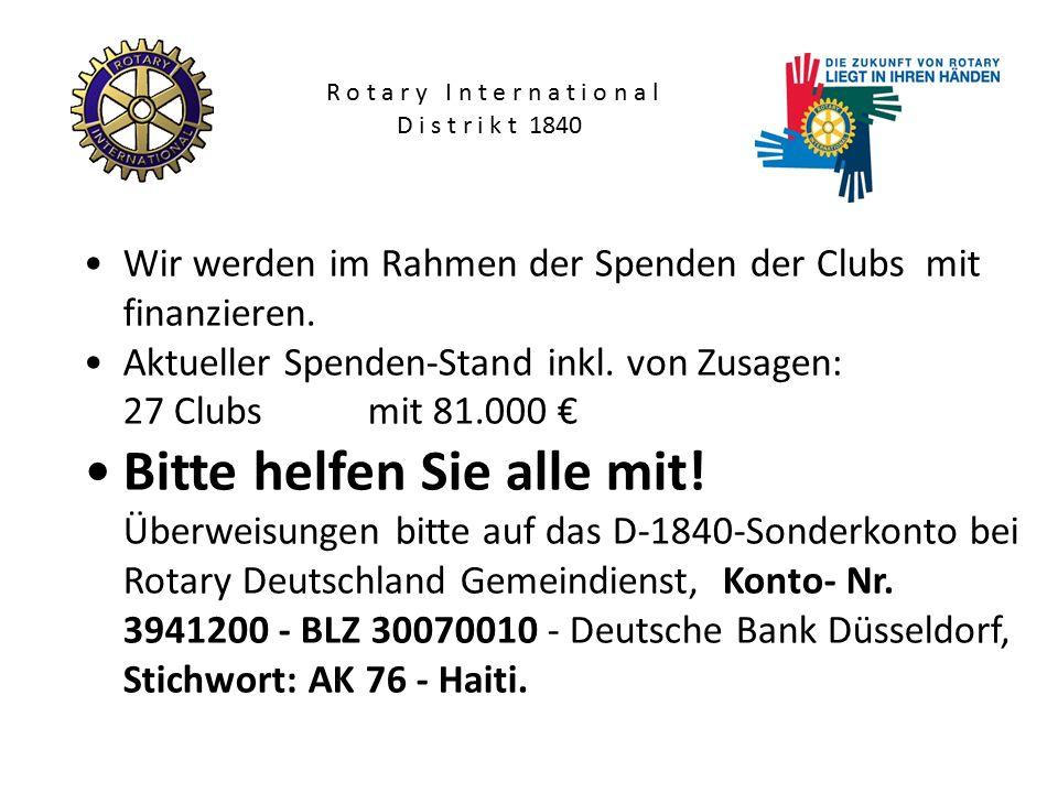 R o t a r y I n t e r n a t i o n a l D i s t r i k t 1840 Wir werden im Rahmen der Spenden der Clubs mit finanzieren.