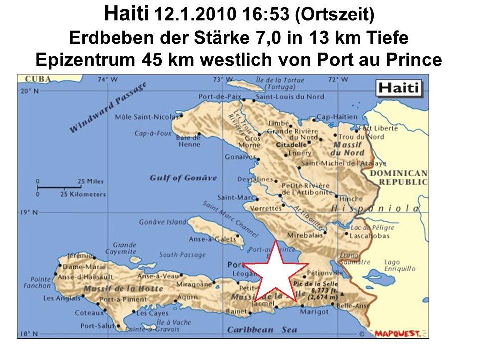 Haiti 12.1.2010 16:53 (Ortszeit) Erdbeben der Stärke 7,0 in 13 km Tiefe Epizentrum 45 km westlich von Port au Prince