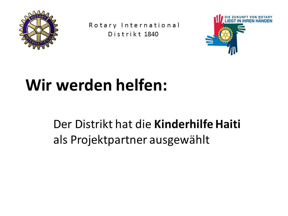 Wir werden helfen: Der Distrikt hat die Kinderhilfe Haiti als Projektpartner ausgewählt R o t a r y I n t e r n a t i o n a l D i s t r i k t 1840