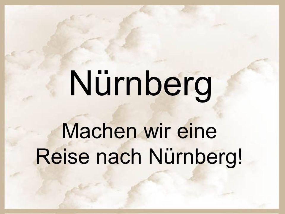 Nürnberg Machen wir eine Reise nach Nürnberg!