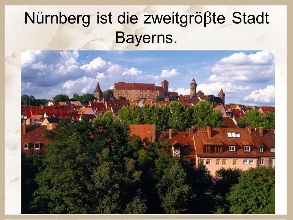 Nürnberg ist die zweitgrö β te Stadt Bayerns.