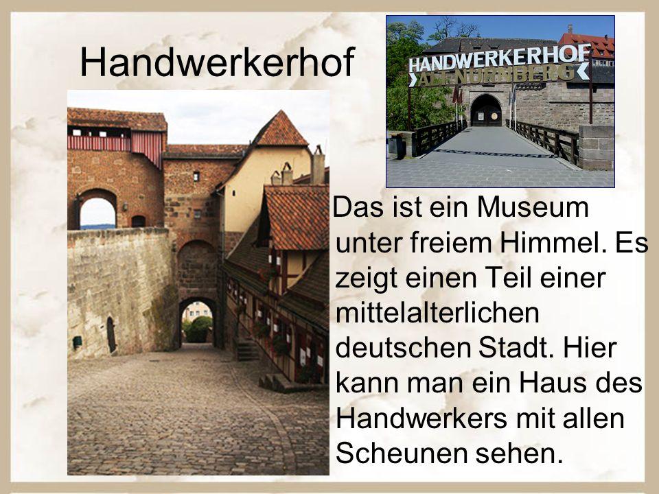 Handwerkerhof Das ist ein Museum unter freiem Himmel. Es zeigt einen Teil einer mittelalterlichen deutschen Stadt. Hier kann man ein Haus des Handwerk