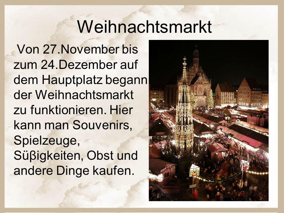 Weihnachtsmarkt Von 27.November bis zum 24.Dezember auf dem Hauptplatz begann der Weihnachtsmarkt zu funktionieren. Hier kann man Souvenirs, Spielzeug