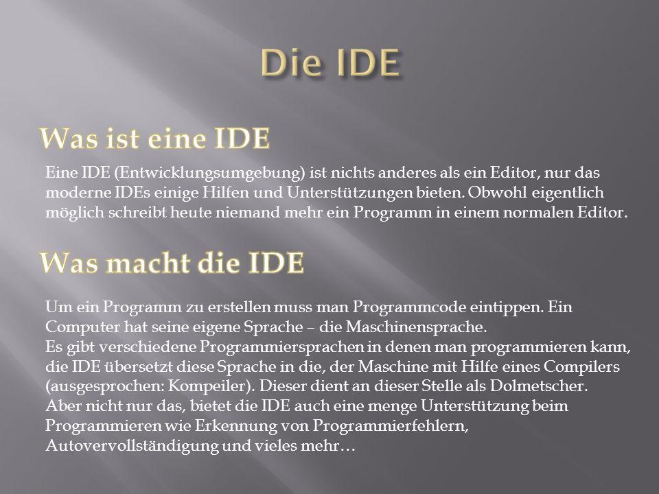 Eine IDE (Entwicklungsumgebung) ist nichts anderes als ein Editor, nur das moderne IDEs einige Hilfen und Unterstützungen bieten.