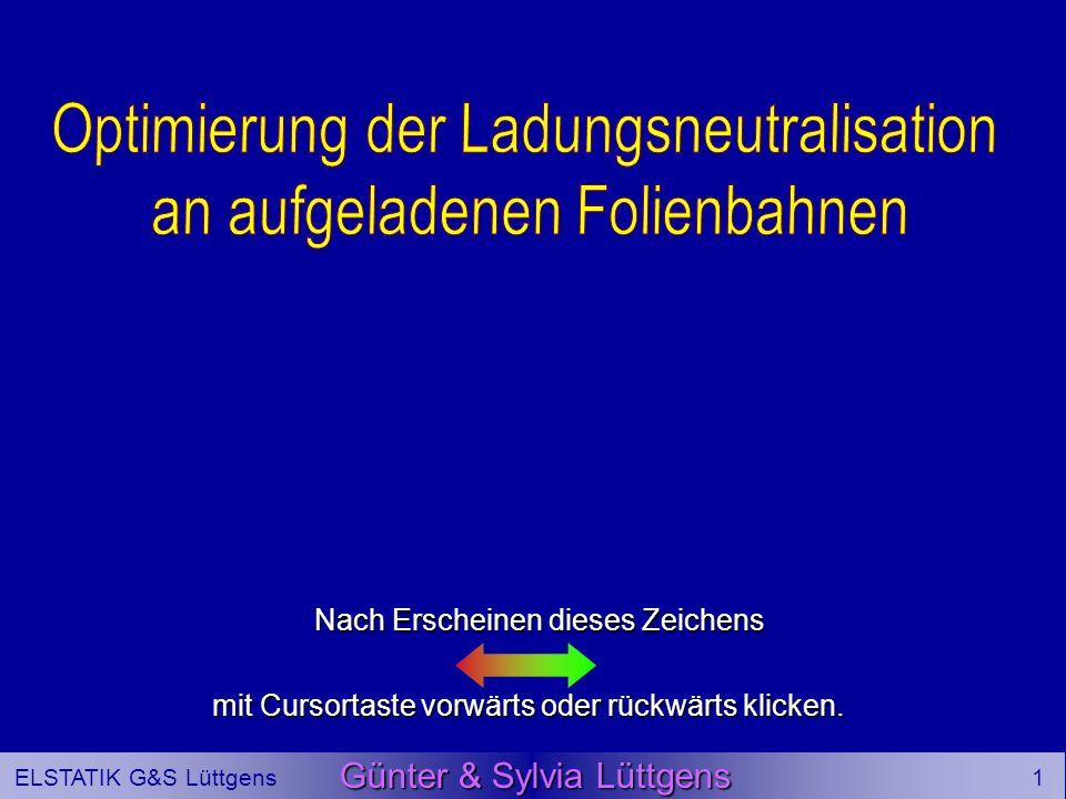 1 ELSTATIK G&S Lüttgens Günter & Sylvia Lüttgens Nach Erscheinen dieses Zeichens mit Cursortaste vorwärts oder rückwärts klicken.