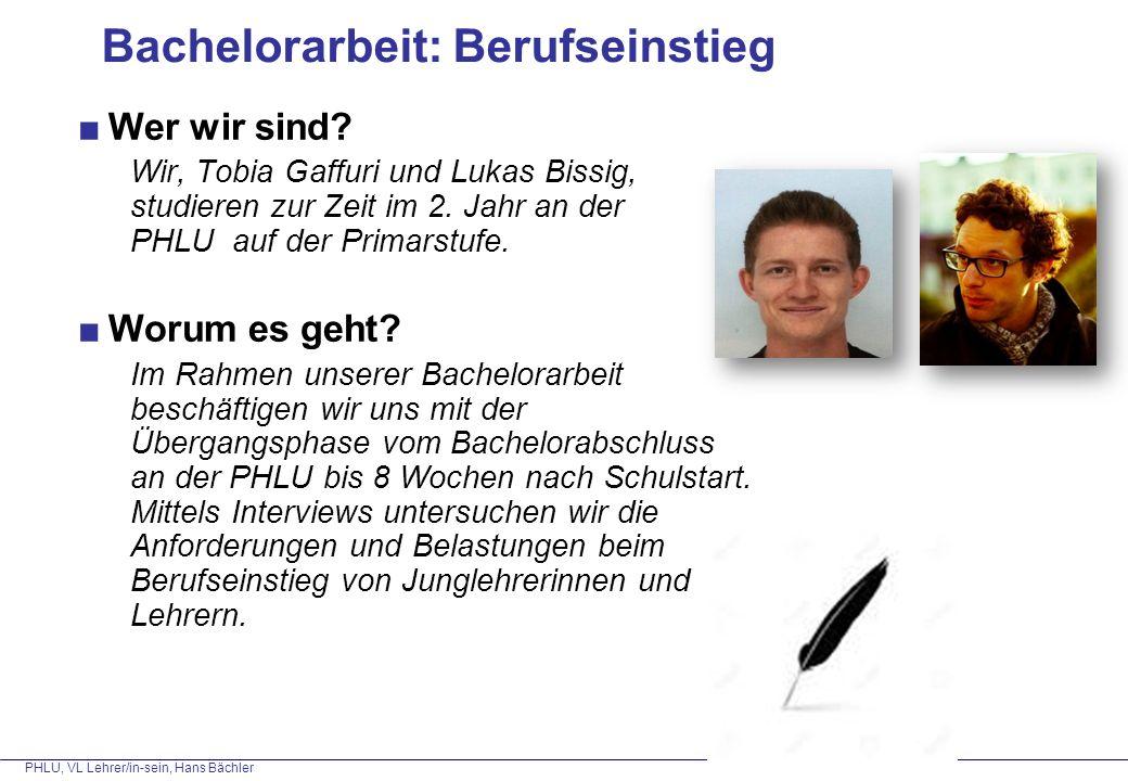 PHLU, VL Lehrer/in-sein, Hans Bächler Bachelorarbeit: Berufseinstieg ■Wer wir sind? Wir, Tobia Gaffuri und Lukas Bissig, studieren zur Zeit im 2. Jahr