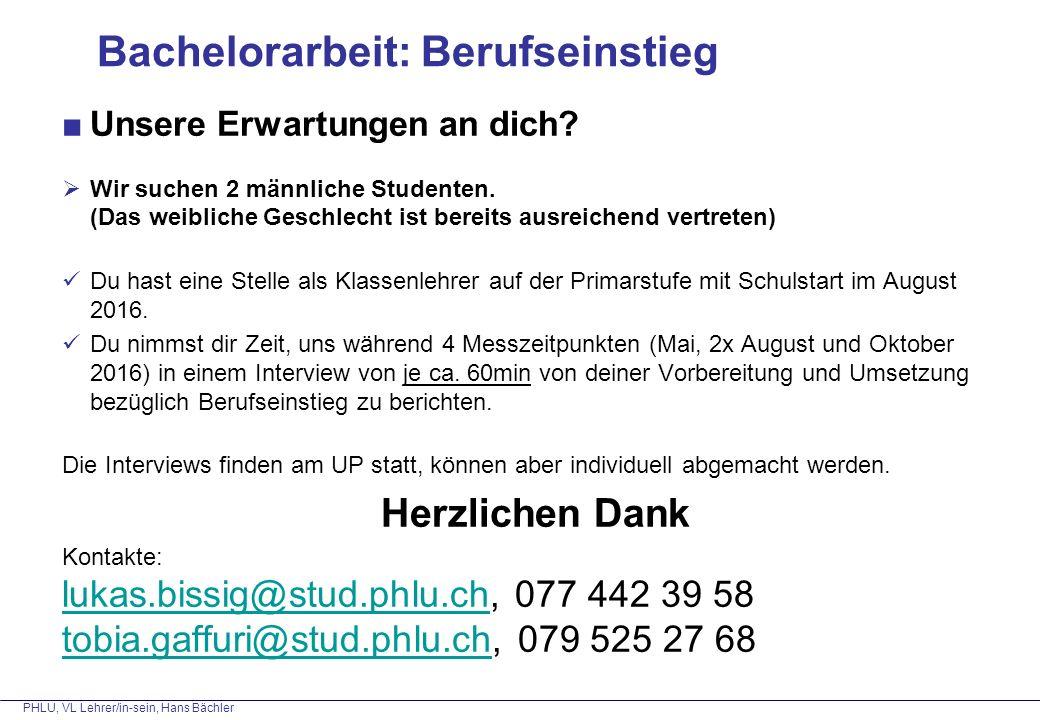 PHLU, VL Lehrer/in-sein, Hans Bächler Bachelorarbeit: Berufseinstieg ■Unsere Erwartungen an dich?  Wir suchen 2 männliche Studenten. (Das weibliche G