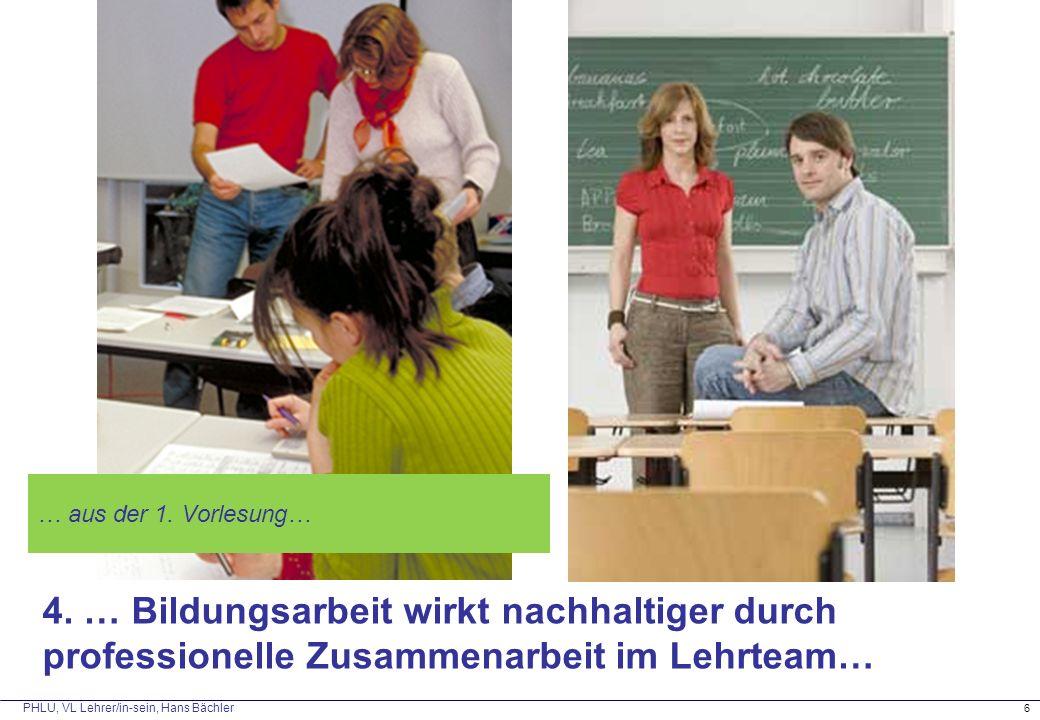 6 4. … Bildungsarbeit wirkt nachhaltiger durch professionelle Zusammenarbeit im Lehrteam… … aus der 1. Vorlesung…