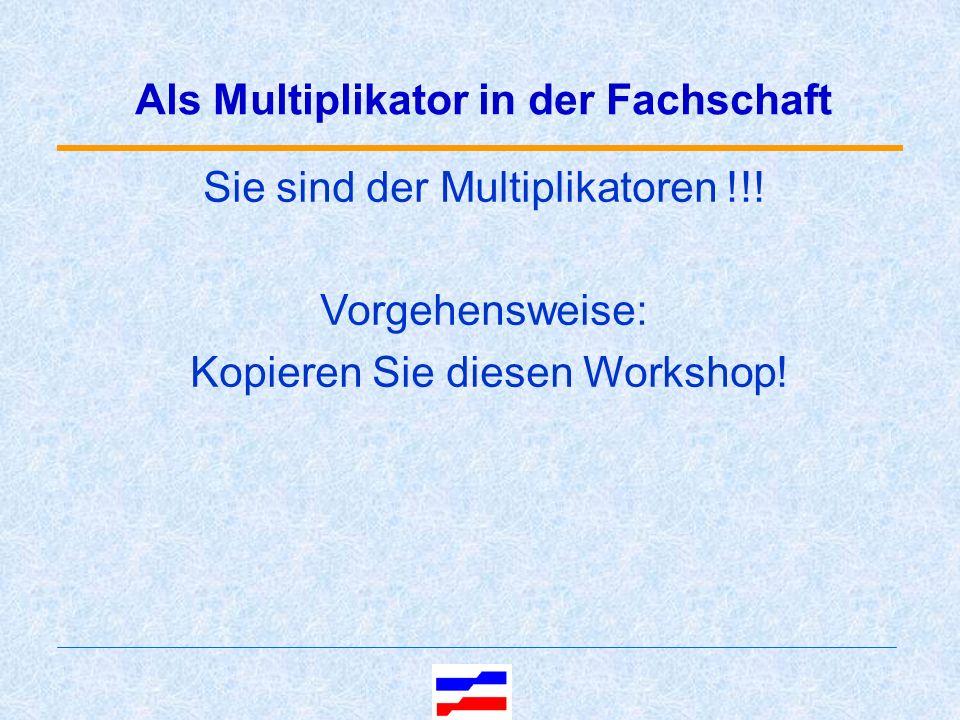 Als Multiplikator in der Fachschaft Sie sind der Multiplikatoren !!.