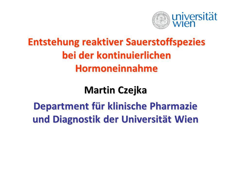 Entstehung reaktiver Sauerstoffspezies bei der kontinuierlichen Hormoneinnahme Martin Czejka Department für klinische Pharmazie und Diagnostik der Universität Wien