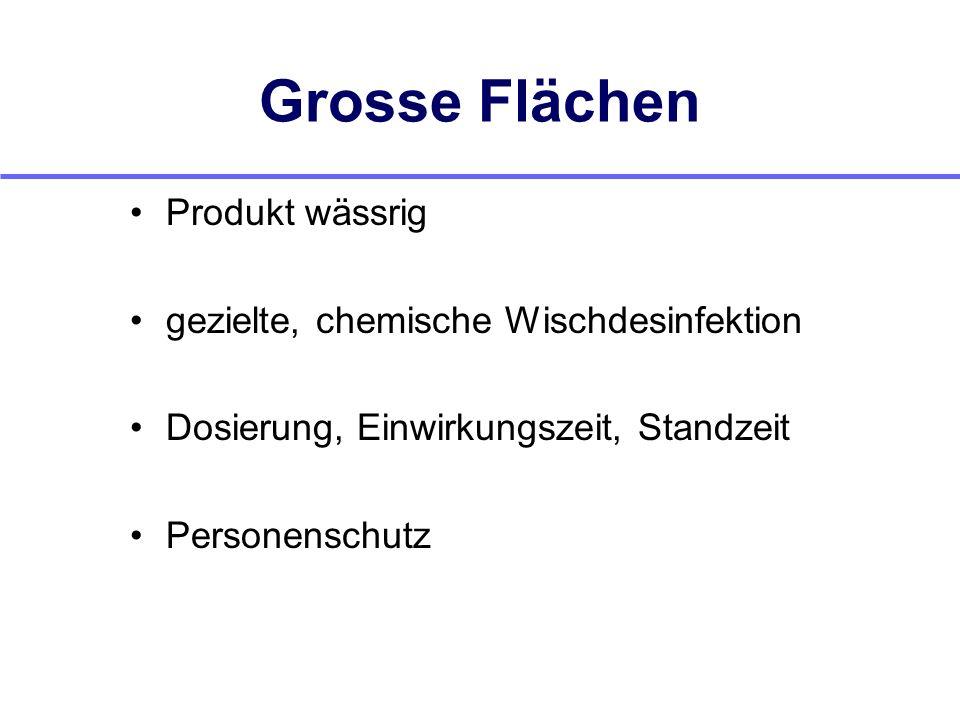 Grosse Flächen Produkt wässrig gezielte, chemische Wischdesinfektion Dosierung, Einwirkungszeit, Standzeit Personenschutz