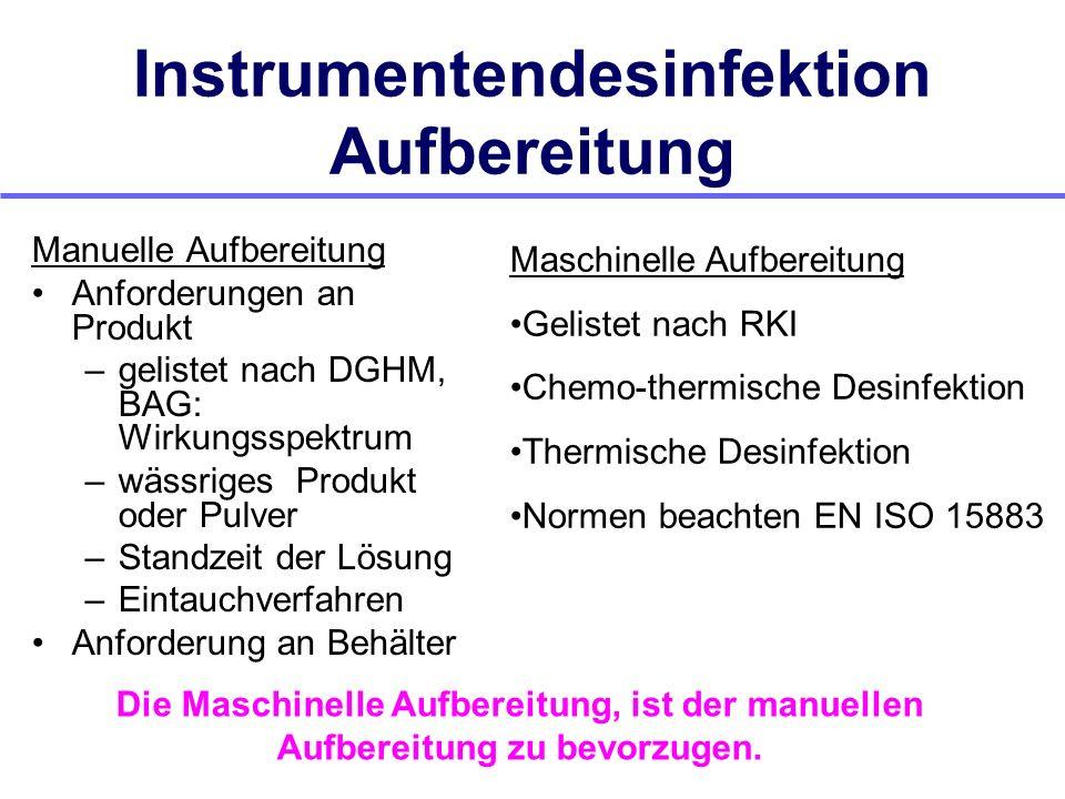 Instrumentendesinfektion Aufbereitung Manuelle Aufbereitung Anforderungen an Produkt –gelistet nach DGHM, BAG: Wirkungsspektrum –wässriges Produkt ode