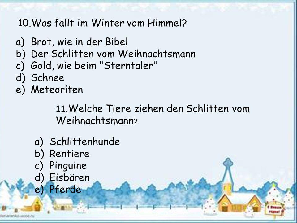 10.Was fällt im Winter vom Himmel? a)Brot, wie in der Bibel b)Der Schlitten vom Weihnachtsmann c)Gold, wie beim