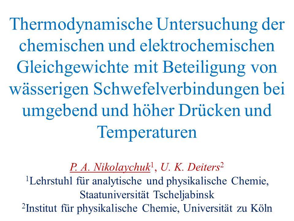 Thermodynamische Untersuchung der chemischen und elektrochemischen Gleichgewichte mit Beteiligung von wässerigen Schwefelverbindungen bei umgebend und höher Drücken und Temperaturen P.