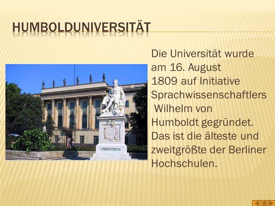 Die Universität wurde am 16. August 1809 auf Initiative Sprachwissenschaftlers Wilhelm von Humboldt gegründet. Das ist die älteste und zweitgrößte der
