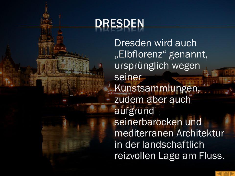 """Dresden wird auch """"Elbflorenz"""" genannt, ursprünglich wegen seiner Kunstsammlungen, zudem aber auch aufgrund seinerbarocken und mediterranen Architektu"""
