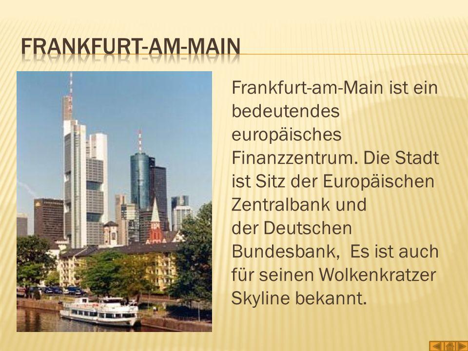 Frankfurt-am-Main ist ein bedeutendes europäisches Finanzzentrum. Die Stadt ist Sitz der Europäischen Zentralbank und der Deutschen Bundesbank, Es ist