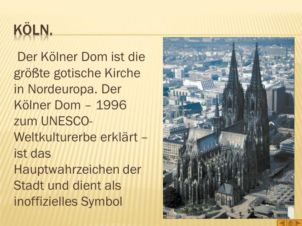 Der Kölner Dom ist die größte gotische Kirche in Nordeuropa. Der Kölner Dom – 1996 zum UNESCO- Weltkulturerbe erklärt – ist das Hauptwahrzeichen der S