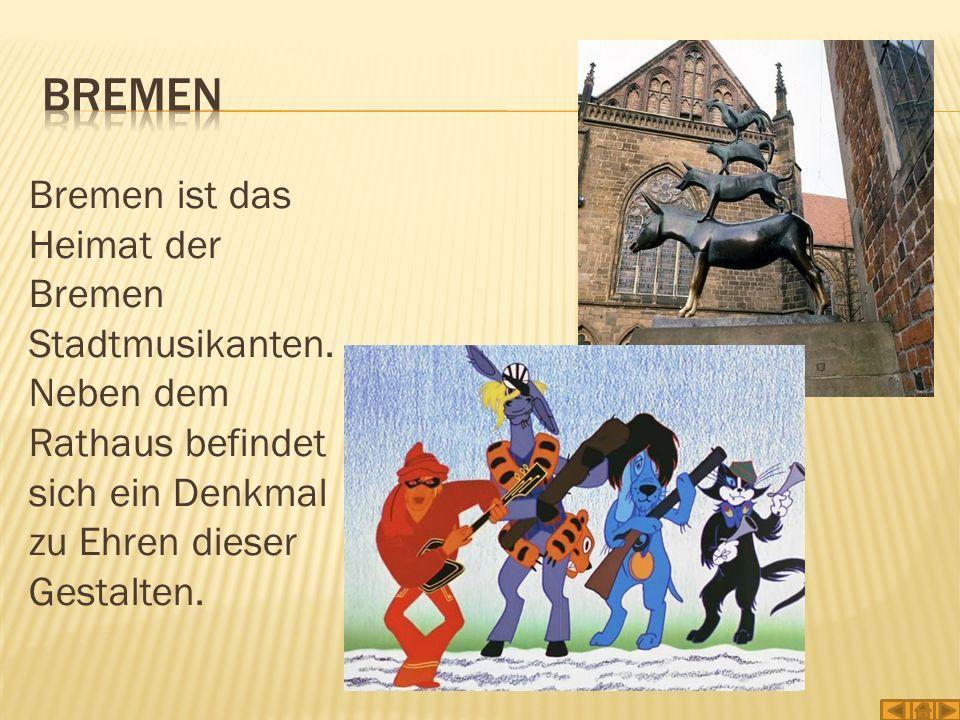 Bremen ist das Heimat der Bremen Stadtmusikanten. Neben dem Rathaus befindet sich ein Denkmal zu Ehren dieser Gestalten.