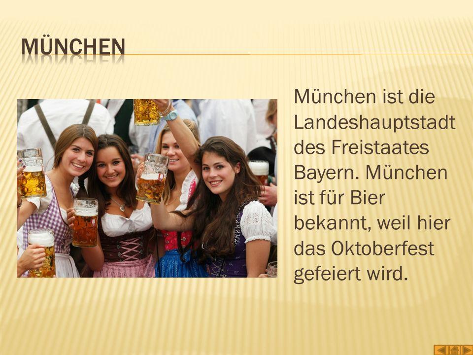 München ist die Landeshauptstadt des Freistaates Bayern. München ist für Bier bekannt, weil hier das Oktoberfest gefeiert wird.