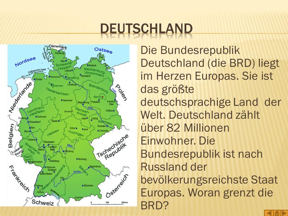 Die Bundesrepublik Deutschland (die BRD) liegt im Herzen Europas. Sie ist das größte deutschsprachige Land der Welt. Deutschland zählt über 82 Million