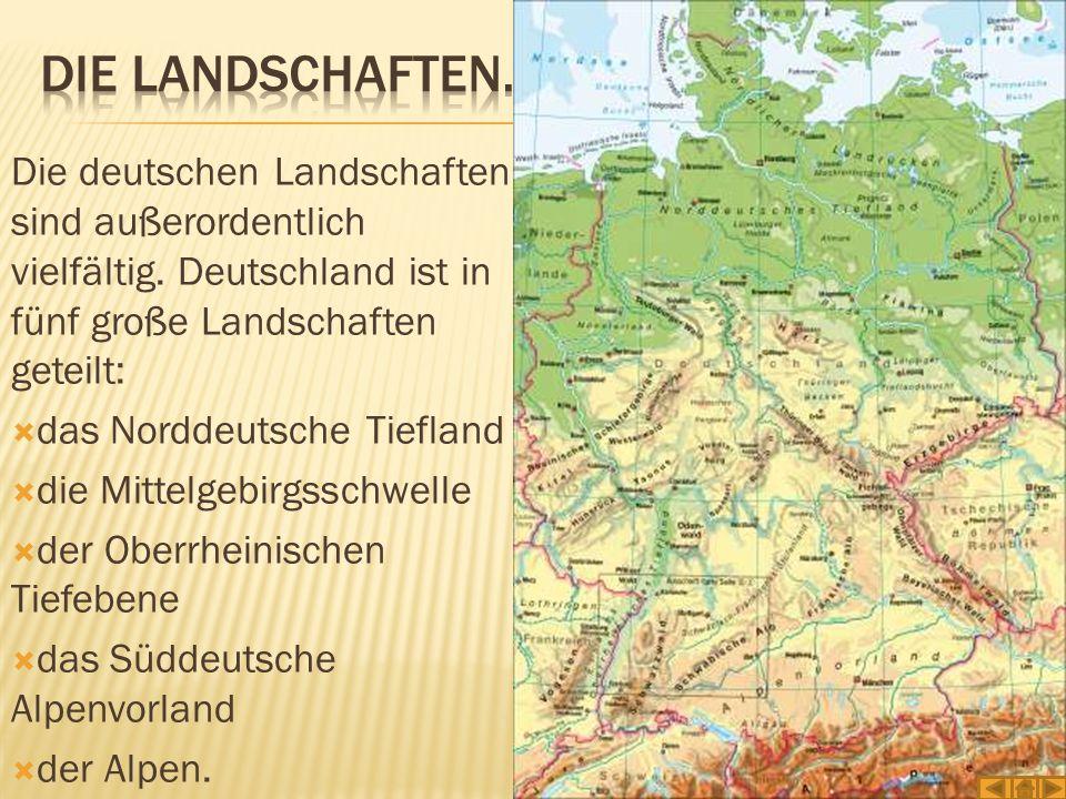 Die deutschen Landschaften sind außerordentlich vielfältig. Deutschland ist in fünf große Landschaften geteilt:  das Norddeutsche Tiefland  die Mitt