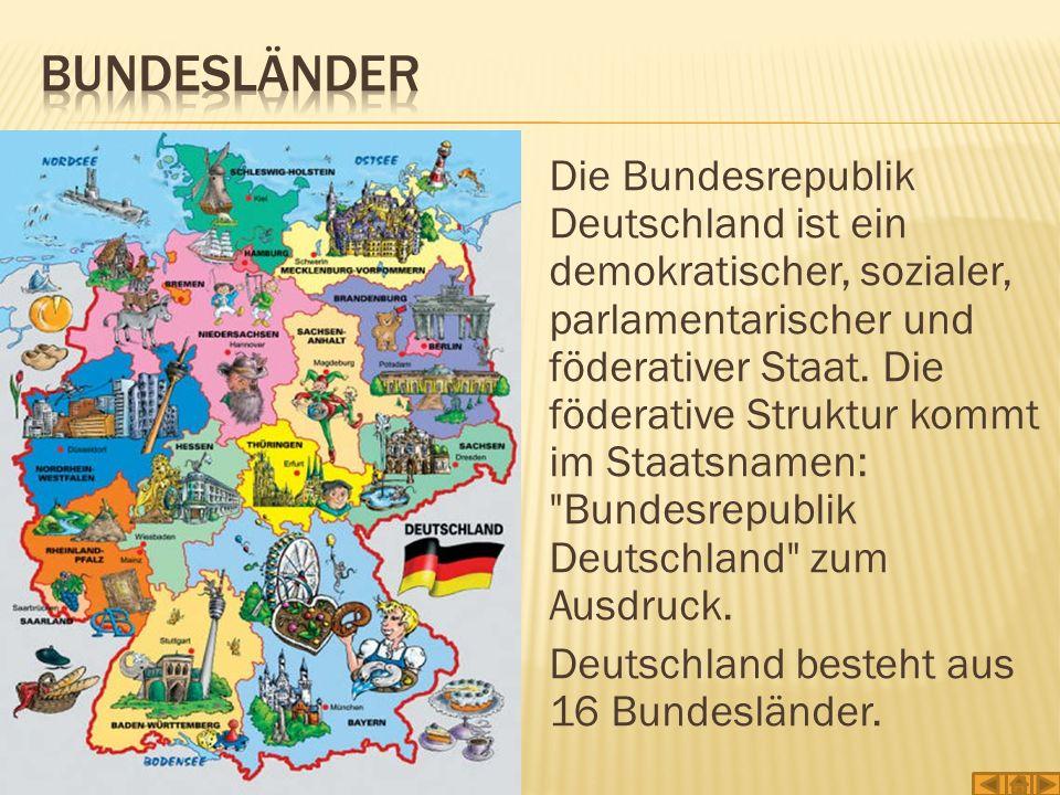 Die Bundesrepublik Deutschland ist ein demokratischer, sozialer, parlamentarischer und föderativer Staat. Die föderative Struktur kommt im Staatsnamen