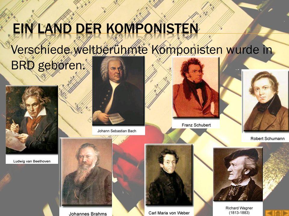 Verschiede weltberühmte Komponisten wurde in BRD geboren.