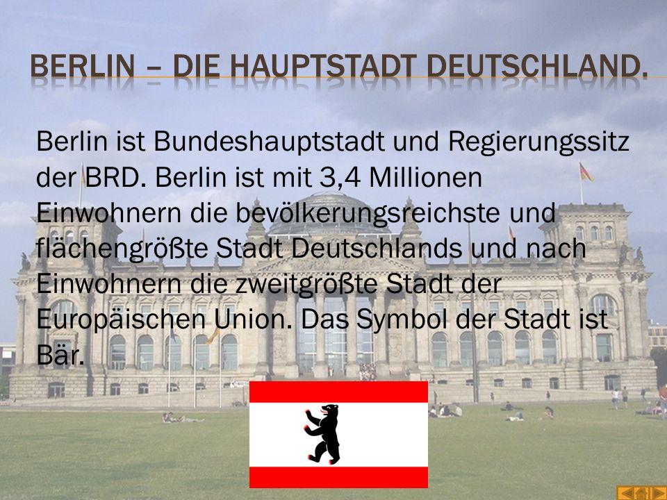 Berlin ist Bundeshauptstadt und Regierungssitz der BRD. Berlin ist mit 3,4 Millionen Einwohnern die bevölkerungsreichste und flächengrößte Stadt Deuts