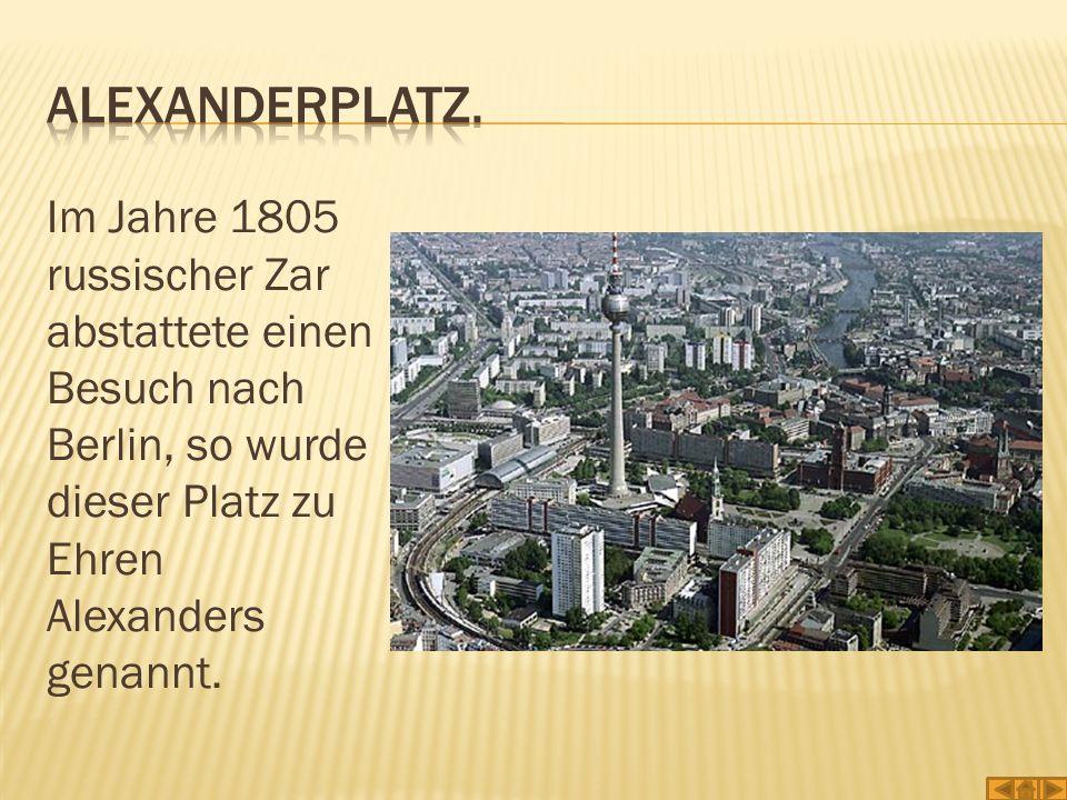 Im Jahre 1805 russischer Zar abstattete einen Besuch nach Berlin, so wurde dieser Platz zu Ehren Alexanders genannt.