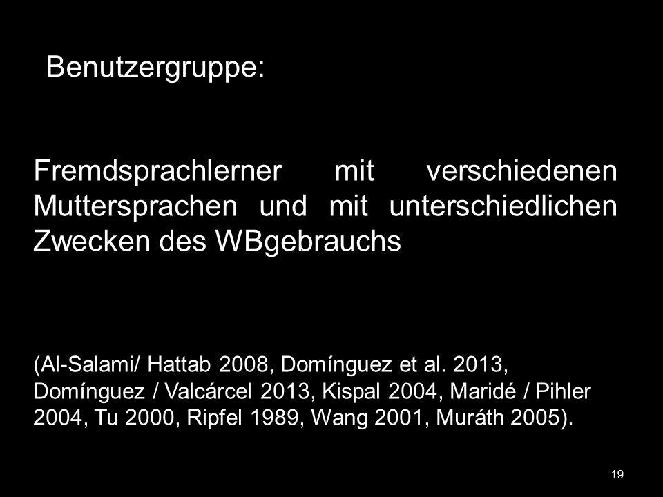 19 Fremdsprachlerner mit verschiedenen Muttersprachen und mit unterschiedlichen Zwecken des WBgebrauchs (Al-Salami/ Hattab 2008, Domínguez et al. 2013