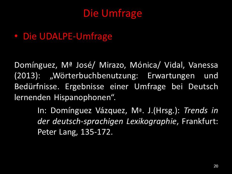 """Die Umfrage 20 Die UDALPE-Umfrage Domínguez, Mª José/ Mirazo, Mónica/ Vidal, Vanessa (2013): """"Wörterbuchbenutzung: Erwartungen und Bedürfnisse. Ergebn"""