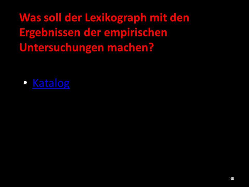 Was soll der Lexikograph mit den Ergebnissen der empirischen Untersuchungen machen? Katalog 36
