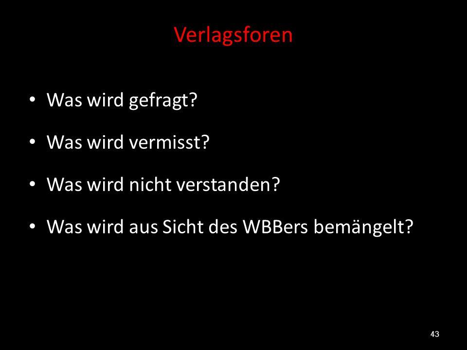 Verlagsforen Was wird gefragt? Was wird vermisst? Was wird nicht verstanden? Was wird aus Sicht des WBBers bemängelt? 43
