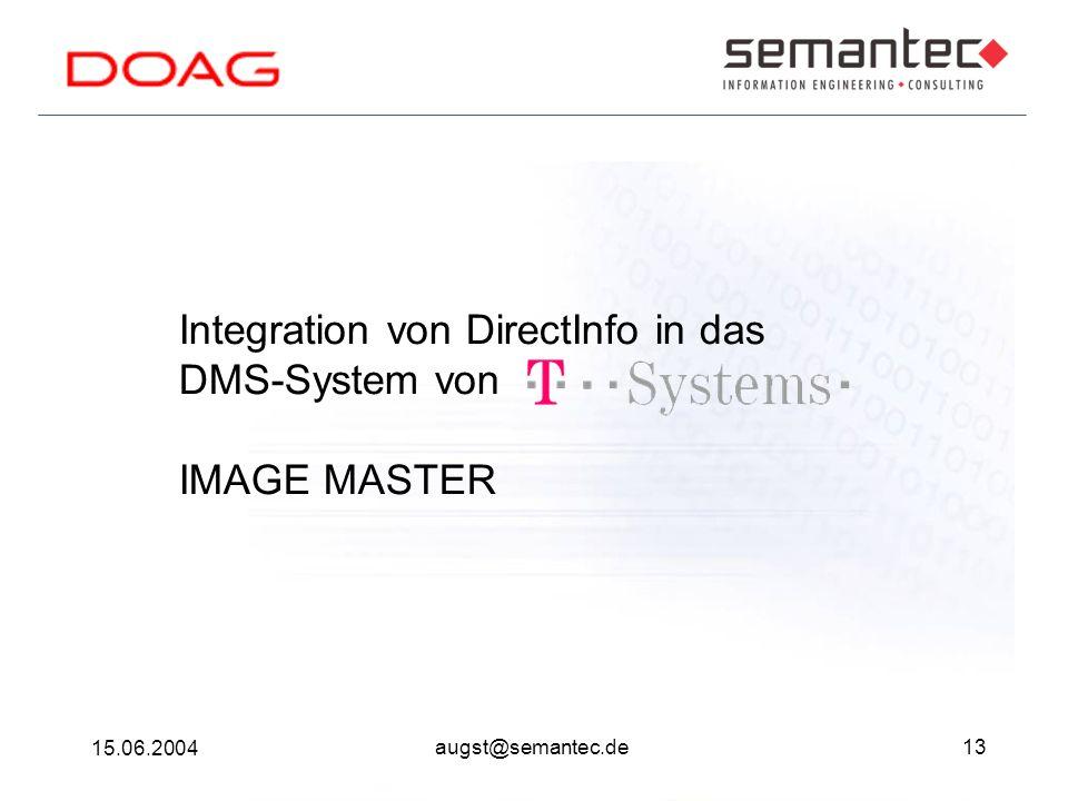13 15.06.2004 augst@semantec.de Integration von DirectInfo in das DMS-System von IMAGE MASTER