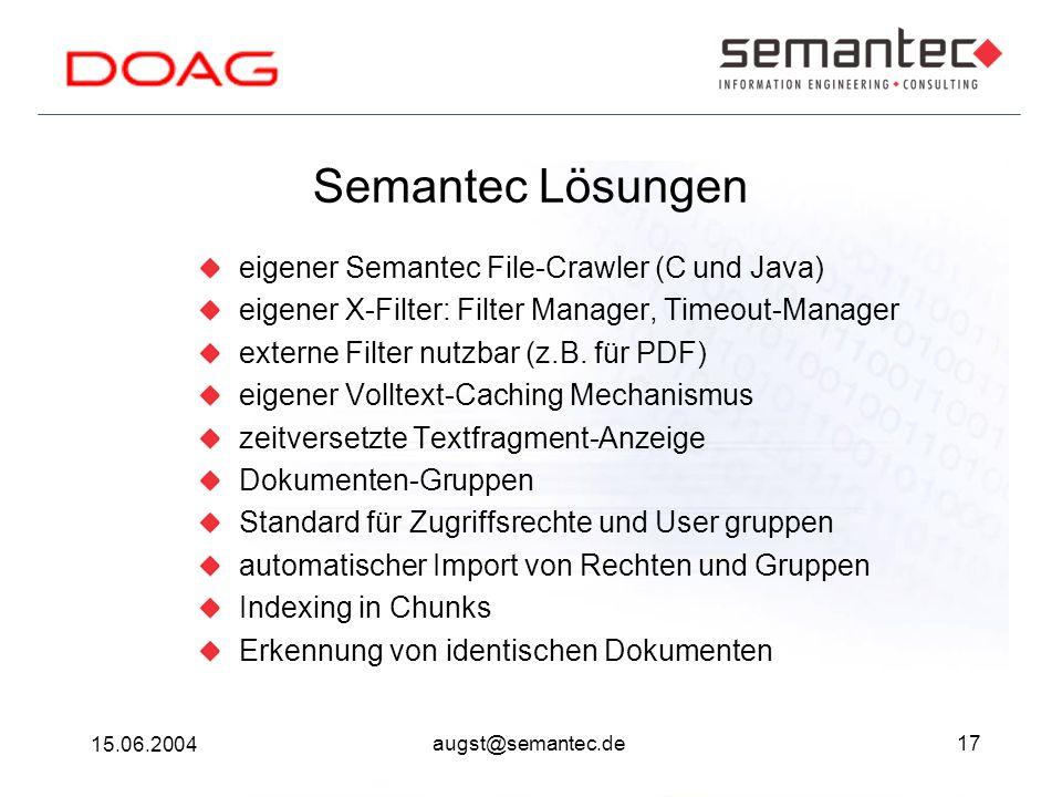 17 15.06.2004 augst@semantec.de Semantec Lösungen eigener Semantec File-Crawler (C und Java) eigener X-Filter: Filter Manager, Timeout-Manager externe Filter nutzbar (z.B.