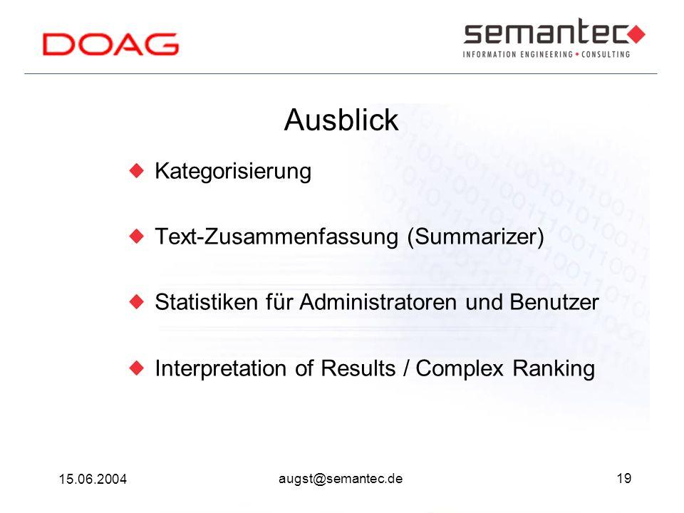 19 15.06.2004 augst@semantec.de Ausblick Kategorisierung Text-Zusammenfassung (Summarizer) Statistiken für Administratoren und Benutzer Interpretation of Results / Complex Ranking