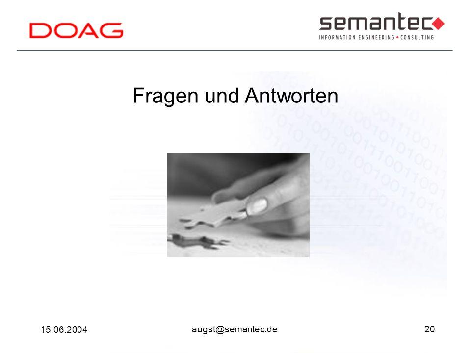 20 15.06.2004 augst@semantec.de Fragen und Antworten