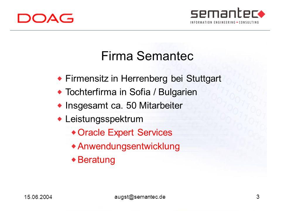 3 15.06.2004 augst@semantec.de Firma Semantec Firmensitz in Herrenberg bei Stuttgart Tochterfirma in Sofia / Bulgarien Insgesamt ca. 50 Mitarbeiter Le